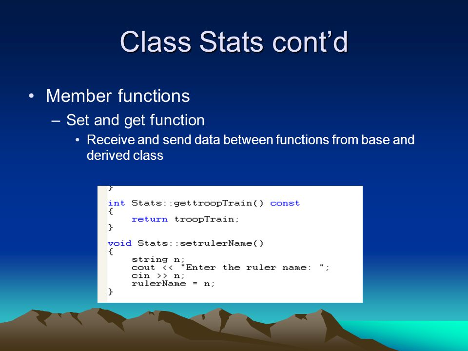 Class Stats cont'd Member functions –Set and get function Receive and send data between functions from base and derived class