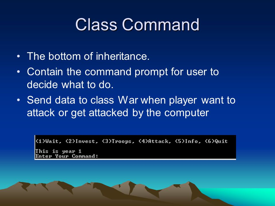 Class Command The bottom of inheritance. Contain the command prompt for user to decide what to do.