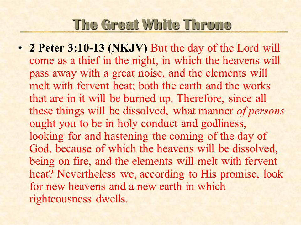 2 Peter 3:10-13 (NKJV) But the day of the Lord will come as a thief in the night, in which the heavens will pass away with a great noise, and the elem
