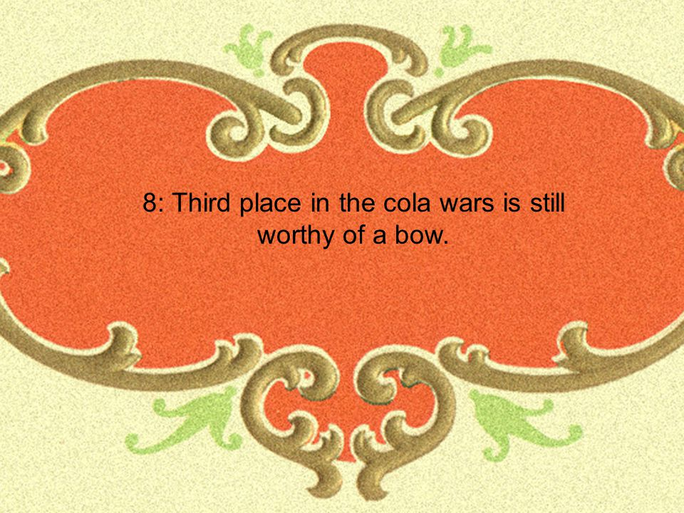 8: Third place in the cola wars is still worthy of a bow.