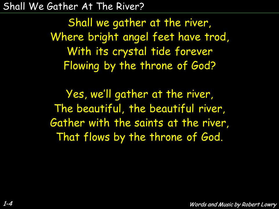 Shall We Gather At The River.