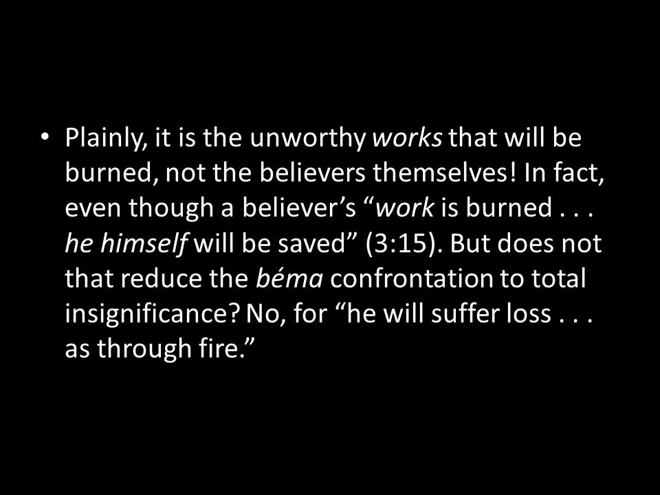 Plainly, it is the unworthy works that will be burned, not the believers themselves.