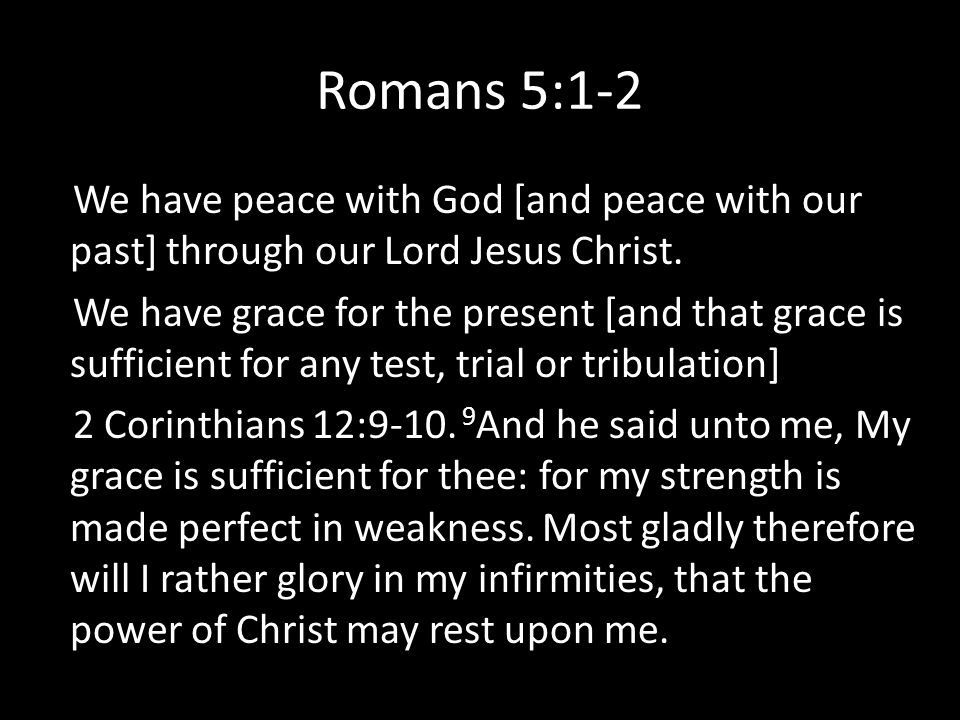 2 Corinthians 12:9-10 10 Therefore I take pleasure in infirmities, in reproaches, in necessities, in persecutions, in distresses for Christ's sake: for when I am weak, then am I strong.