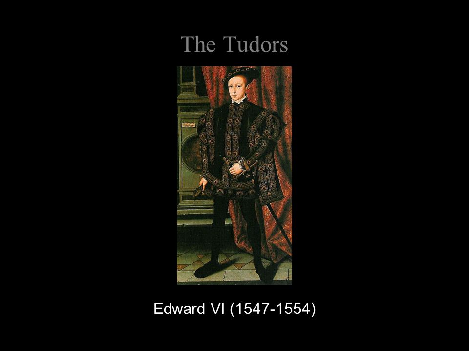 The Tudors Edward VI (1547-1554)