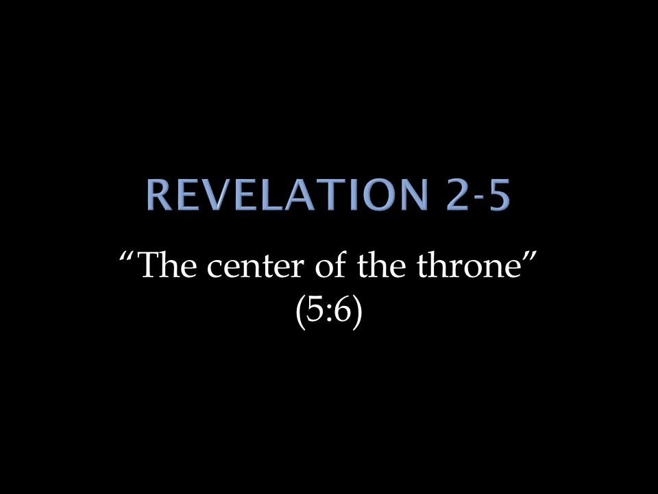 The center of the throne (5:6)