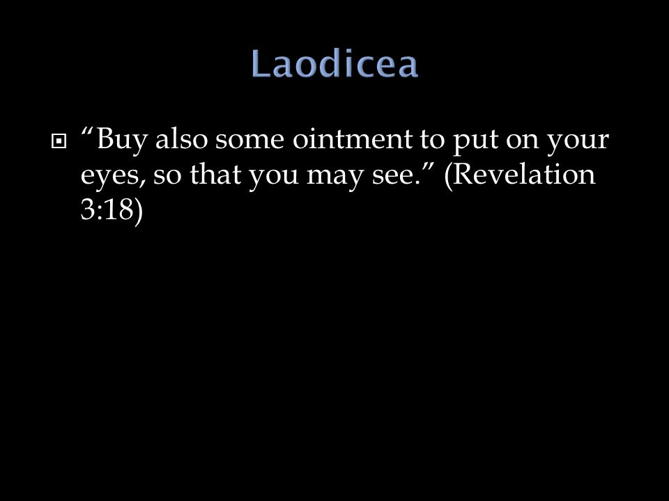  Buy also some ointment to put on your eyes, so that you may see. (Revelation 3:18)