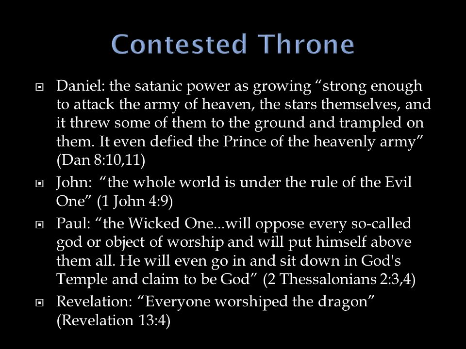  Daniel: the satanic power as growing strong enough to attack the army of heaven, the stars themselves, and it threw some of them to the ground and trampled on them.