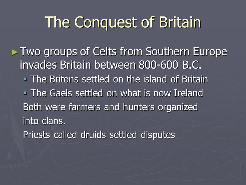 The Conquest of Britain ► Two groups of Celts from Southern Europe invades Britain between 800-600 B.C.
