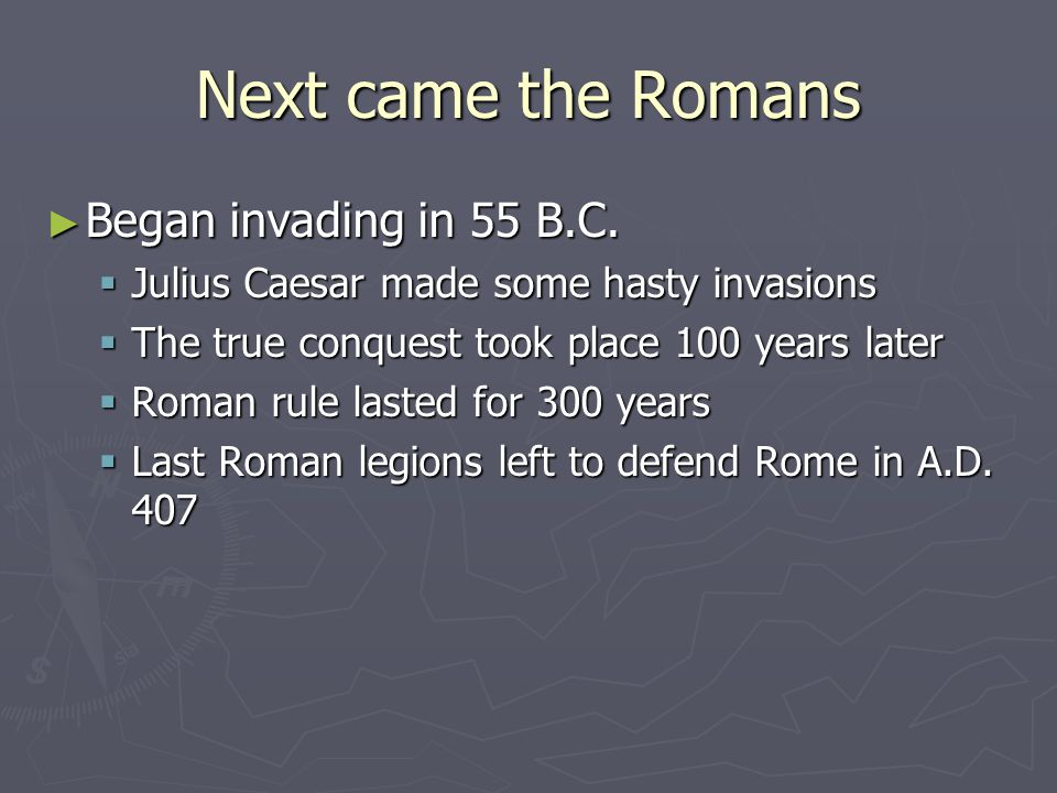 The Anglo-Saxons ► As Romans left, the Anglo-Saxons began invading from what is now Germany ► They were deep sea fisherman and farmers