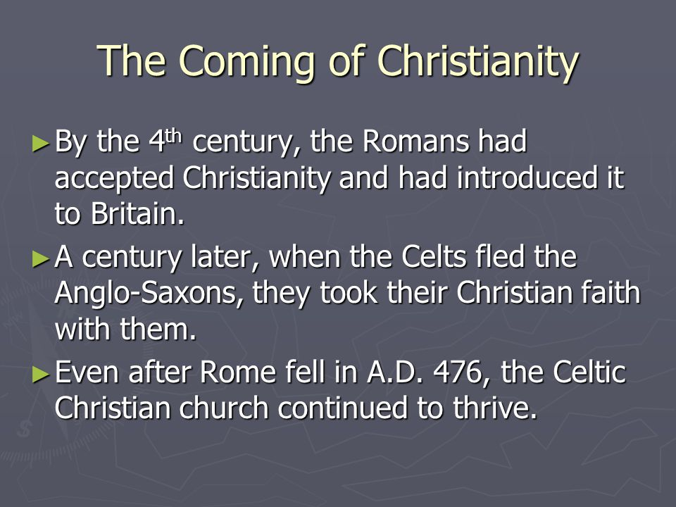 The Coming of Christianity ► By the 4 th century, the Romans had accepted Christianity and had introduced it to Britain.