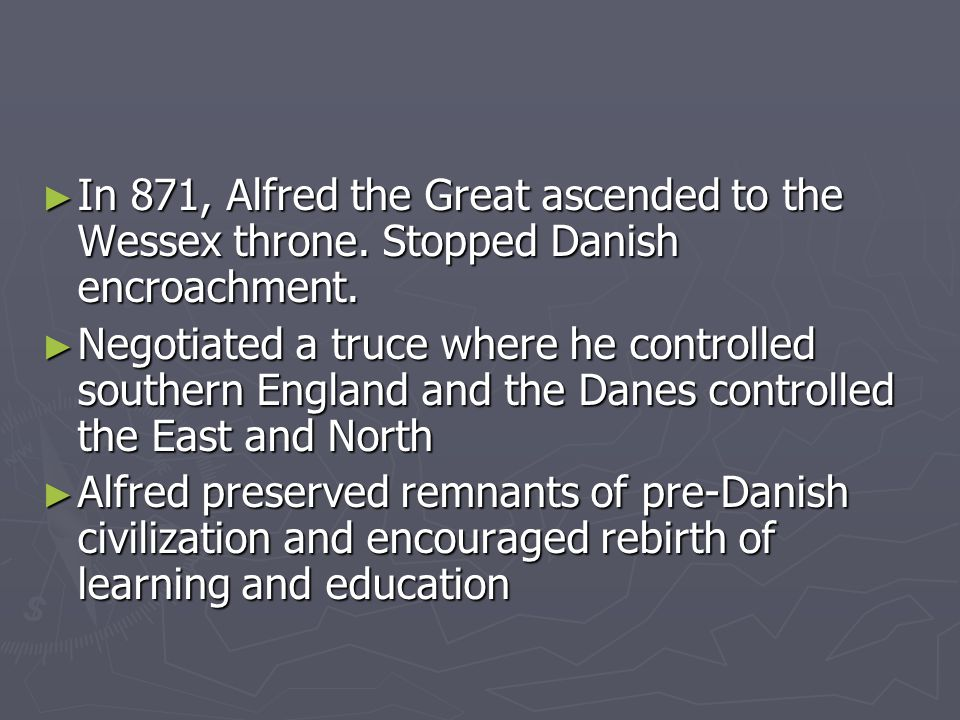 ► In 871, Alfred the Great ascended to the Wessex throne.