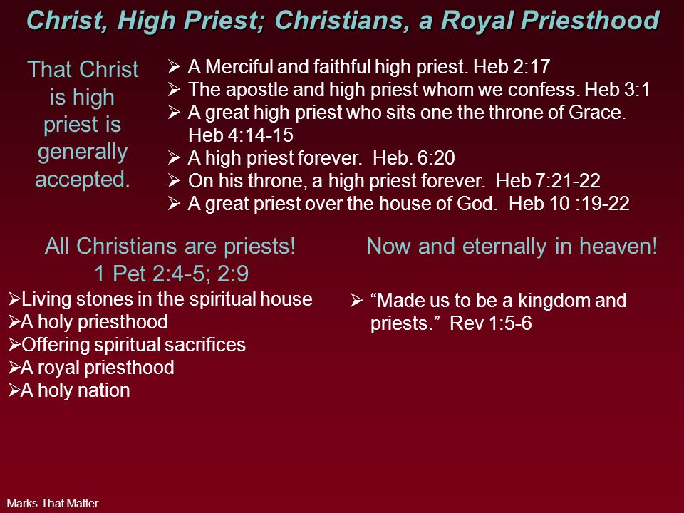 Marks That Matter Christ, High Priest; Christians, a Royal Priesthood That Christ is high priest is generally accepted.