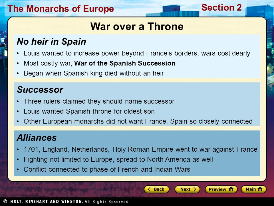 The Monarchs of Europe Section 2 Treaty of Utrecht 1713, after many defeats, Louis accepted the Treaty of Utrecht Treaty said Louis's grandson got Spanish throne Also said France, Spain never to be ruled by same monarch Louis had to give up most of territory he had taken War benefited England at expense of France, Spain Despite setback, Louis XIV remained in power until death, 1715—still absolute monarch