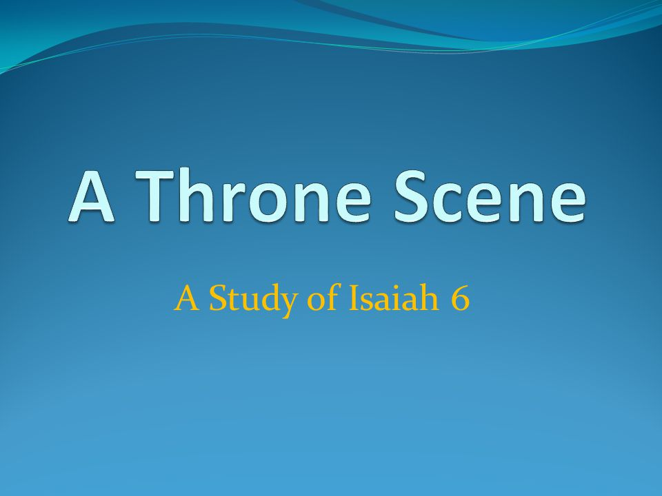A Throne Scene – Isaiah 6 The Majesty of God – vs.1-4 Ezk.1:4, 26-28, Rev.4:1-11 God is In Control The Plight of Man – vs.5-7 Matt.8:8, Luke 5:8, 18:13, Rom.3:23 The Call To Serve – vs.8 Willing, Here Am I Jer.20:9, 1 Pet.2:9-10, Rom.1:14-15 The Nature of The Message – vs.9-10 Matt.13:10-17, Matt.11:25, 2 Thess.2:9-12, 1 Pet.2:6-8 How Long Do We Preach.