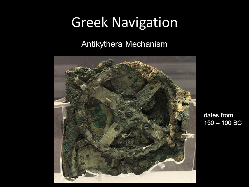 Antikythera Mechanism dates from 150 – 100 BC