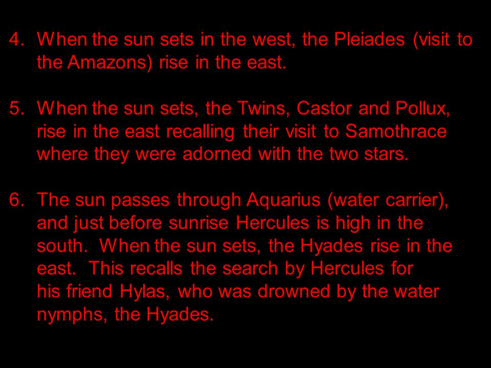 4.When the sun sets in the west, the Pleiades (visit to the Amazons) rise in the east.