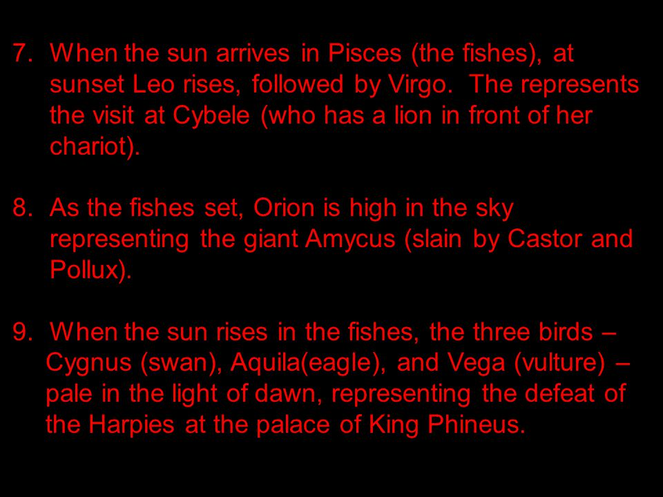 7.When the sun arrives in Pisces (the fishes), at sunset Leo rises, followed by Virgo.