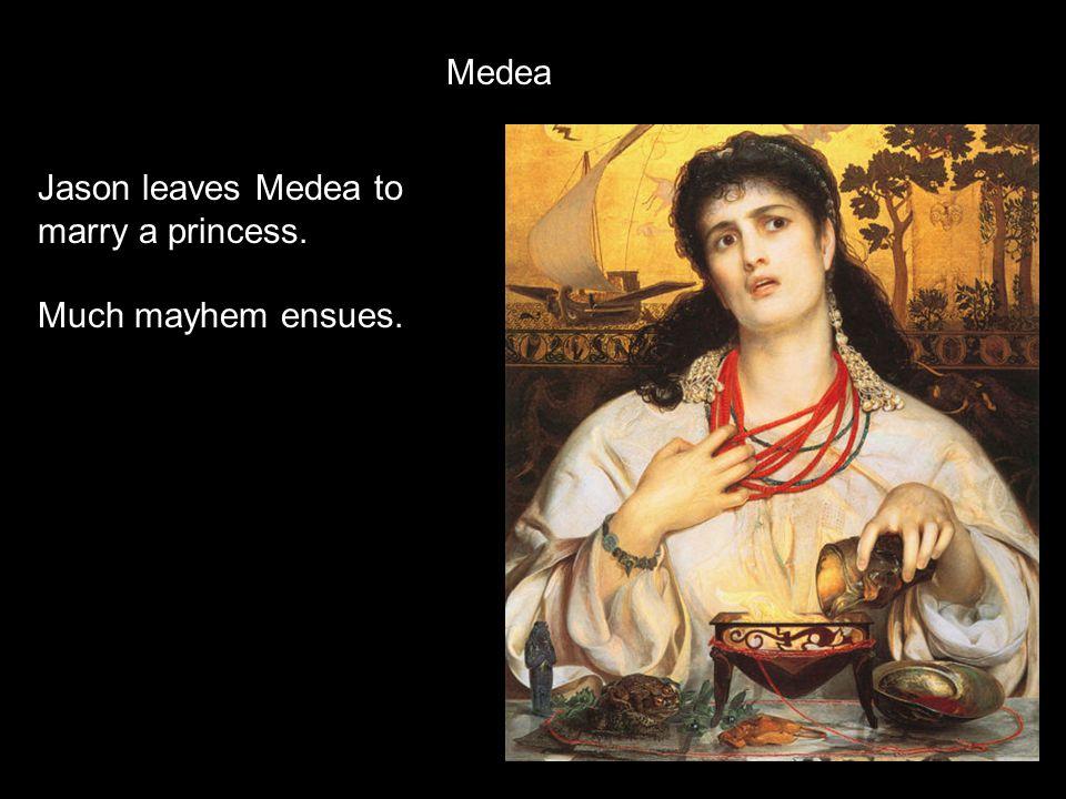 Medea Jason leaves Medea to marry a princess. Much mayhem ensues.