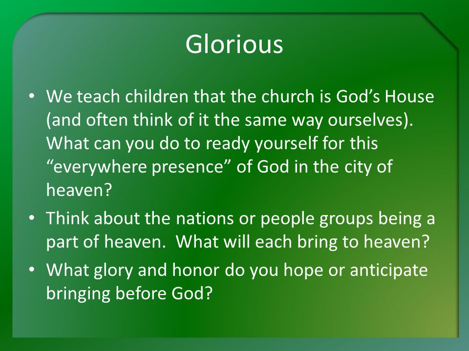 Glorious We teach children that the church is God's House (and often think of it the same way ourselves).