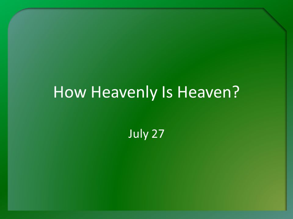 How Heavenly Is Heaven July 27