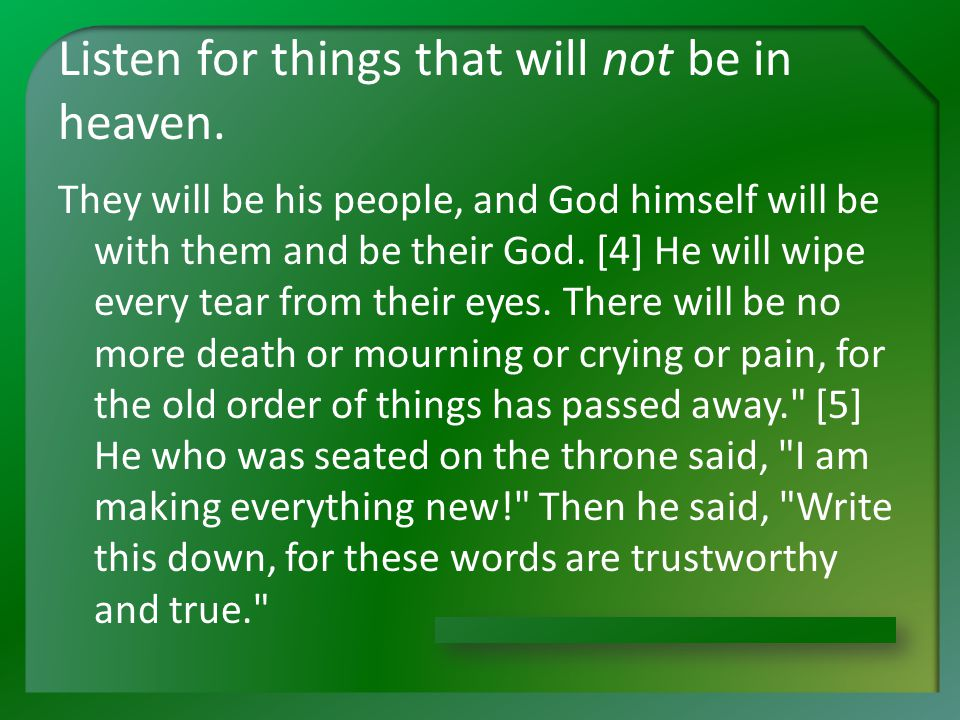 Listen for things that will not be in heaven.