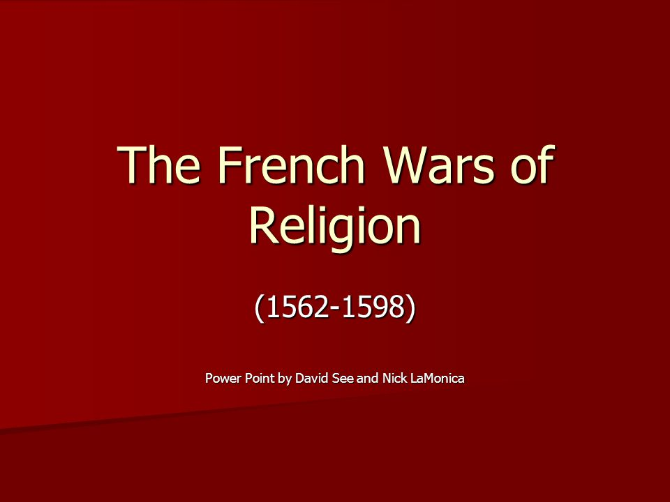 The French Wars of Religion (1562-1598) Power Point by David See and Nick LaMonica
