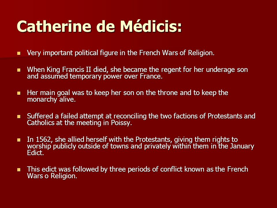 Catherine de Médicis: Very important political figure in the French Wars of Religion. Very important political figure in the French Wars of Religion.
