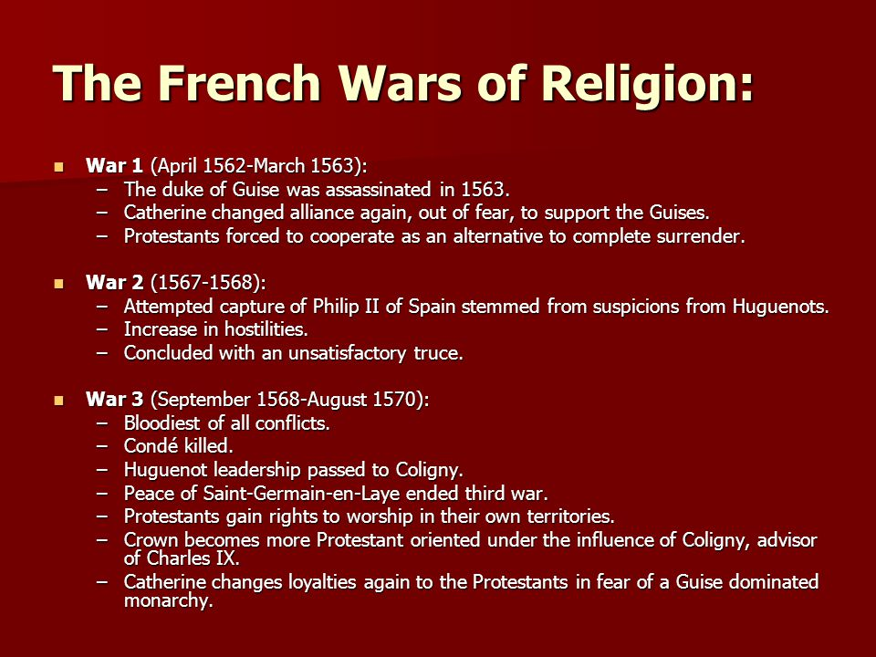 The French Wars of Religion: War 1 (April 1562-March 1563): War 1 (April 1562-March 1563): –The duke of Guise was assassinated in 1563. –Catherine cha