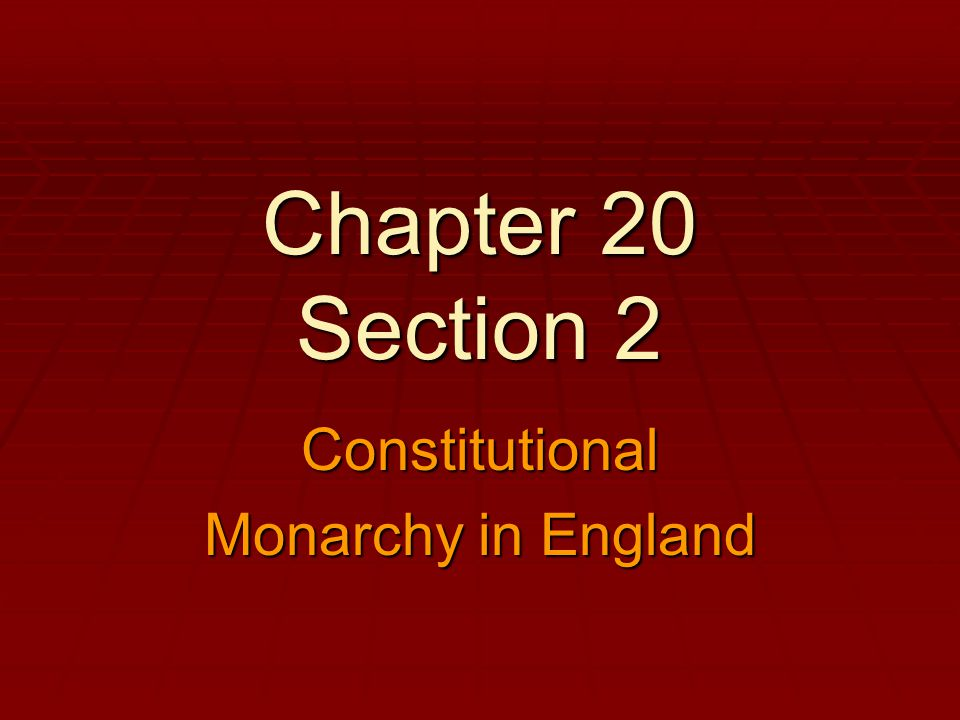 Chapter 20 Section 2 Constitutional Monarchy in England