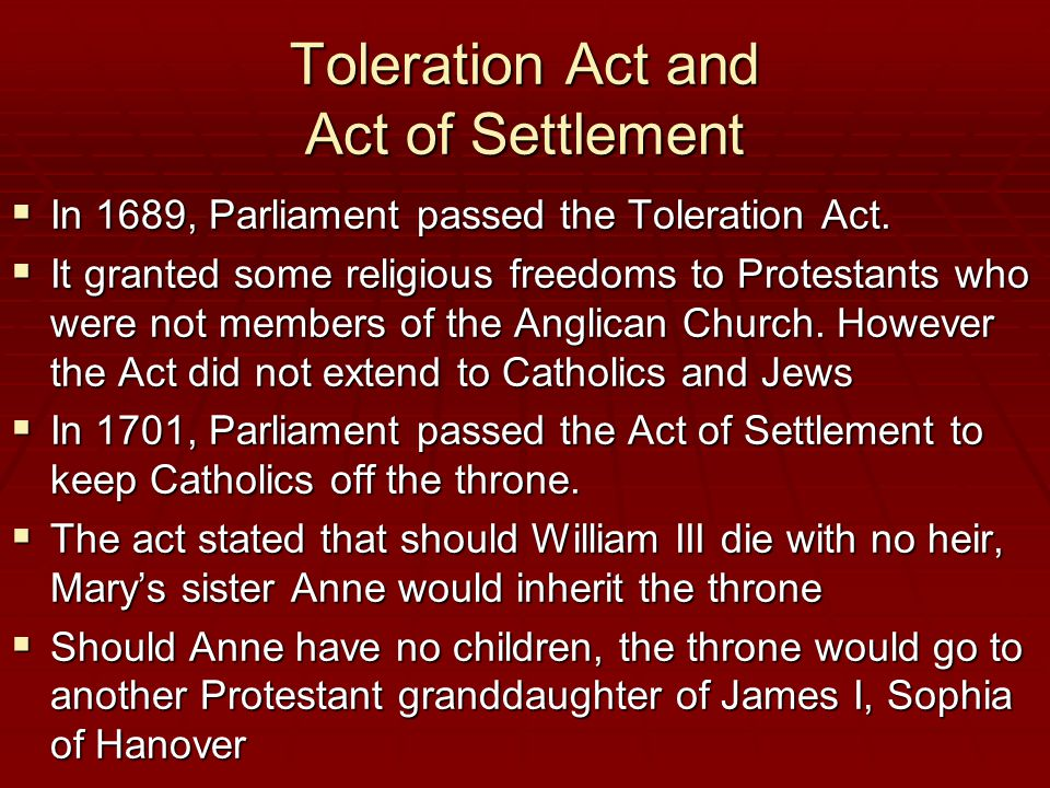 Toleration Act and Act of Settlement  In 1689, Parliament passed the Toleration Act.