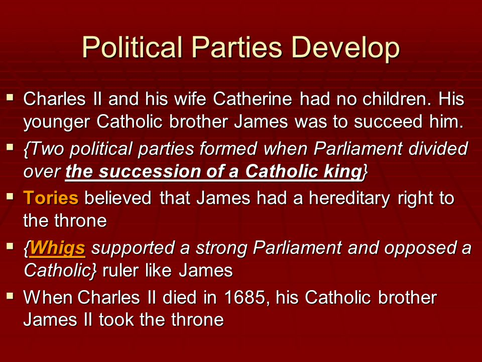 Political Parties Develop  Charles II and his wife Catherine had no children.
