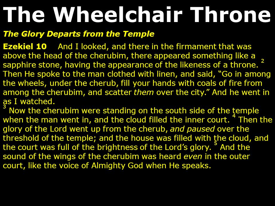 The Glory Departs from the Temple Ezekiel 10And I looked, and there in the firmament that was above the head of the cherubim, there appeared something