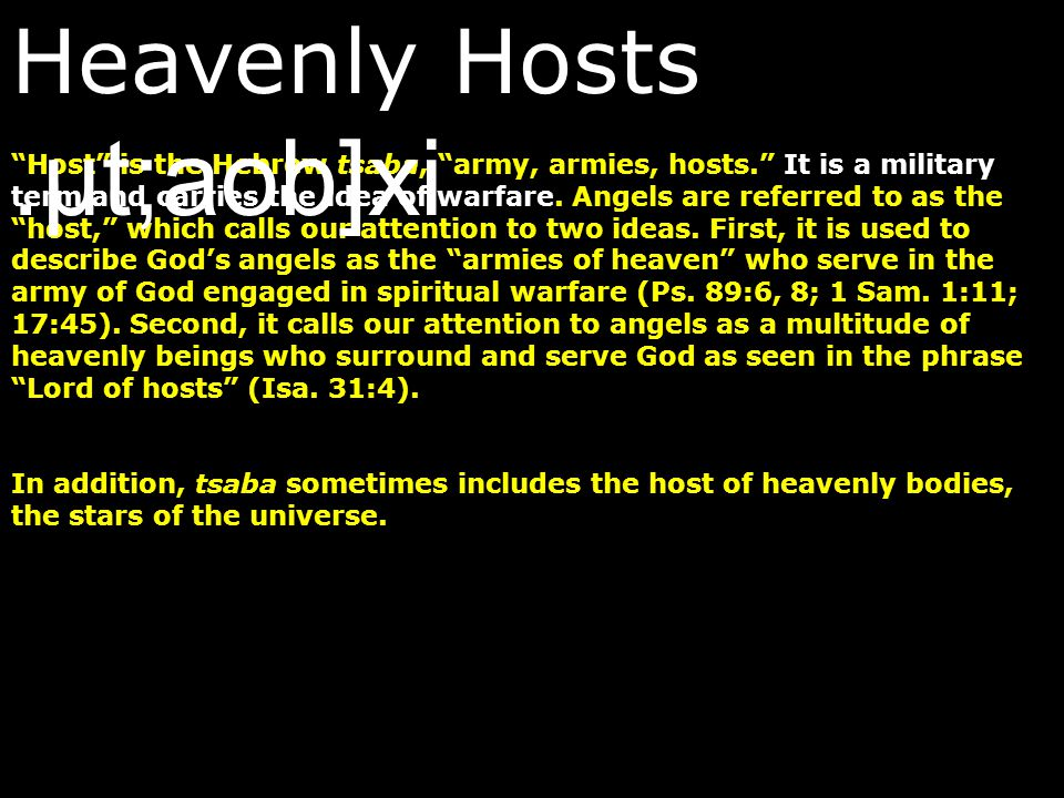 """""""Host"""" is the Hebrew tsaba, """"army, armies, hosts."""" It is a military term and carries the idea of warfare. Angels are referred to as the """"host,"""" which"""