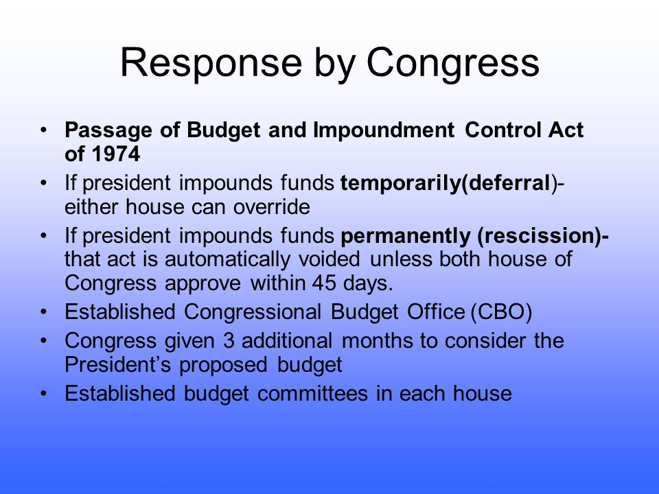 Lastly Impoundment- the refusal of the President to spend money that has been appropriated by Congress (not spending defense budget after end of war)