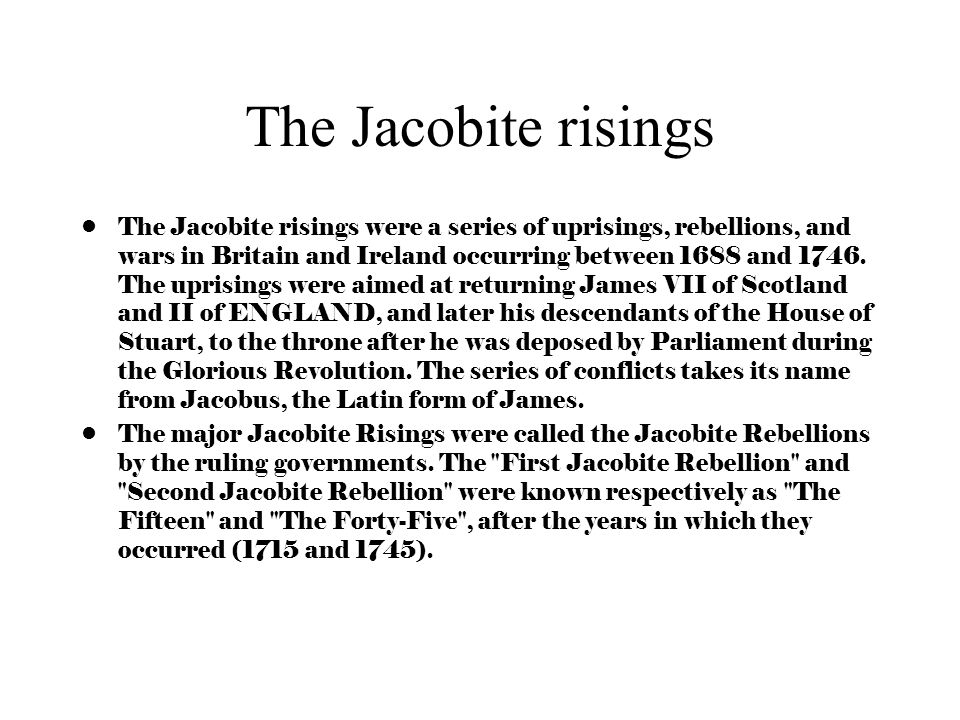 The Jacobite risings The Jacobite risings were a series of uprisings, rebellions, and wars in Britain and Ireland occurring between 1688 and 1746.