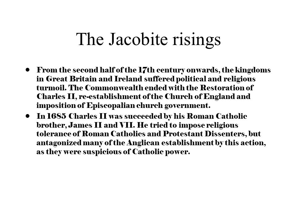 The Jacobite risings From the second half of the 17th century onwards, the kingdoms in Great Britain and Ireland suffered political and religious turmoil.