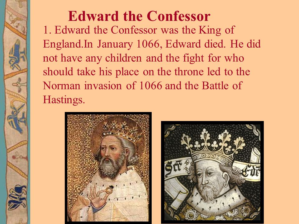 1. Edward the Confessor was the King of England.In January 1066, Edward died.