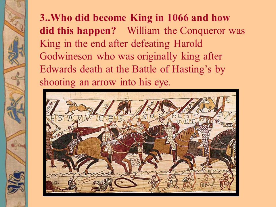 3..Who did become King in 1066 and how did this happen.