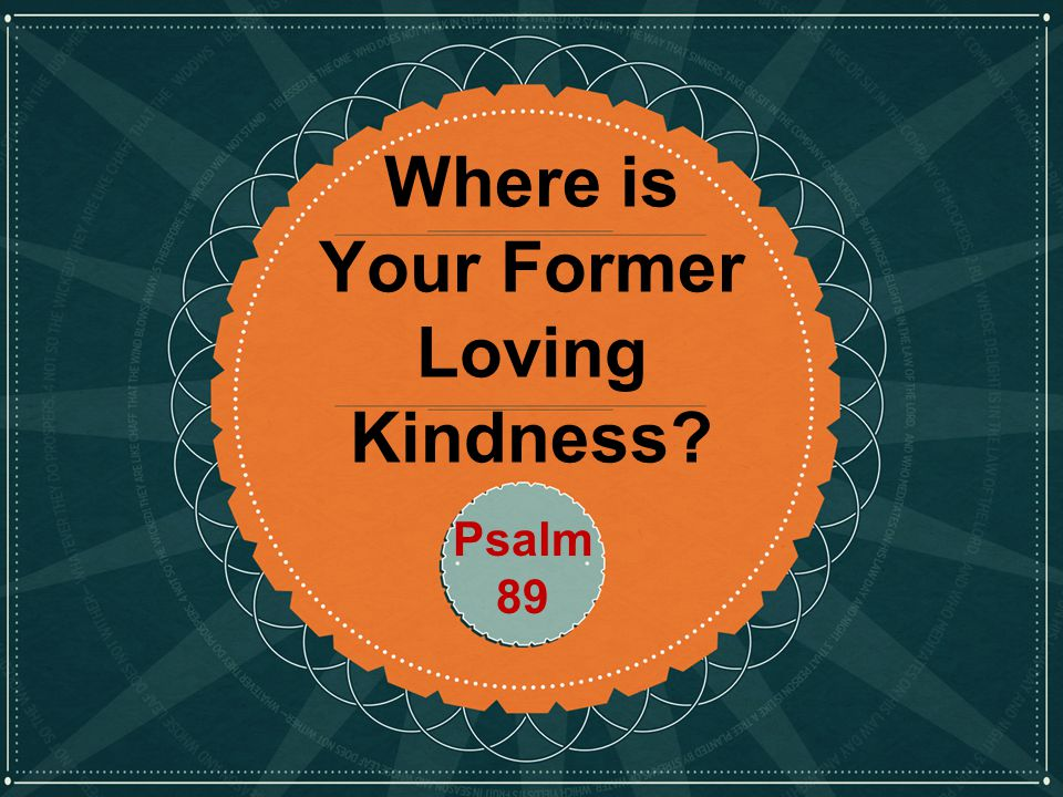 Click to edit Master title style Where is Your Former Loving Kindness Psalm 89
