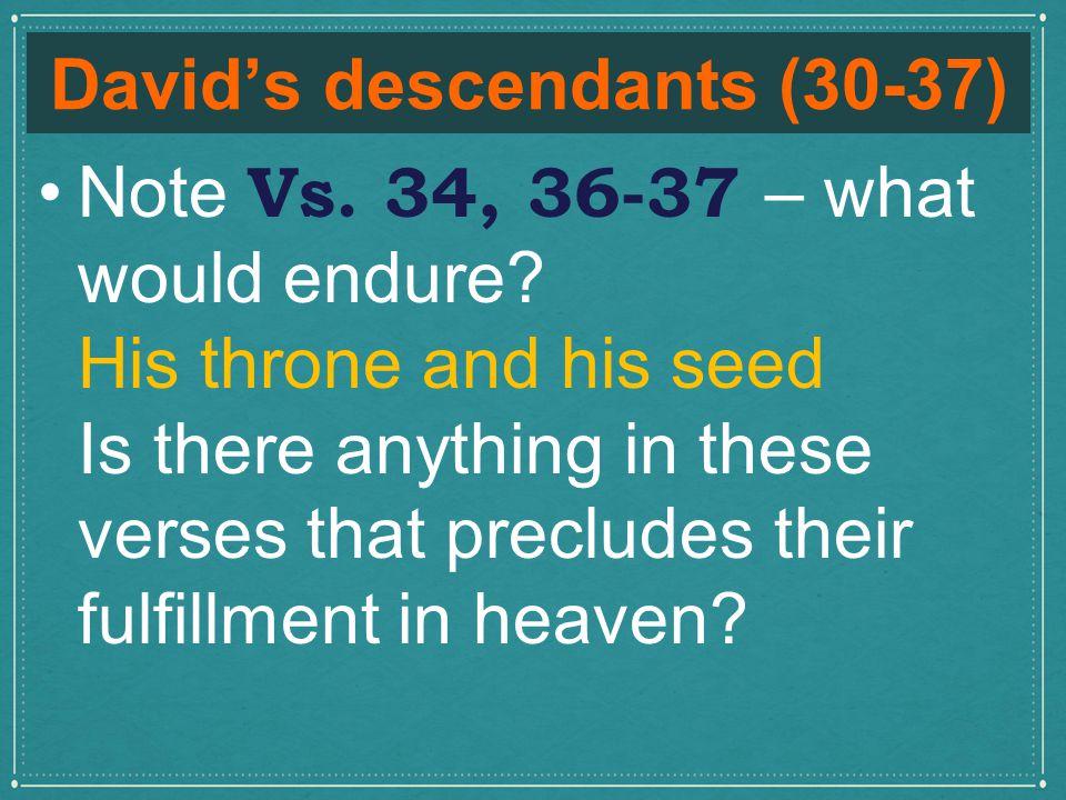 David's descendants (30-37) Note Vs. 34, 36-37 – what would endure.