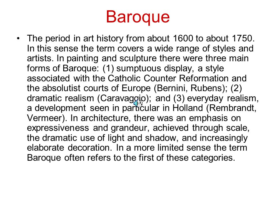 Baroque The period in art history from about 1600 to about 1750.