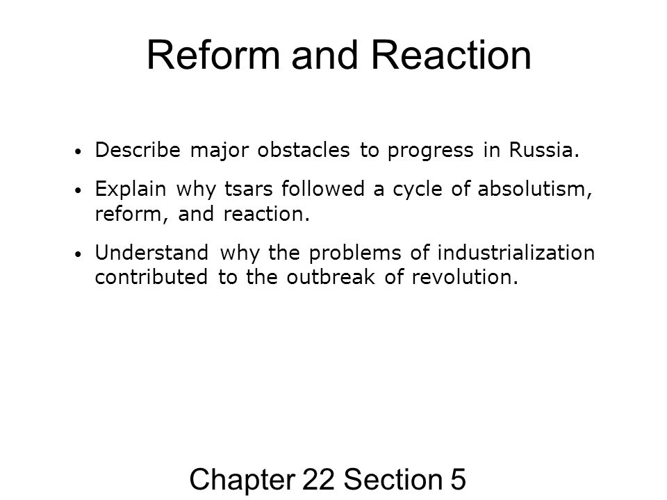 Reform and Reaction Chapter 22 Section 5 Describe major obstacles to progress in Russia. Explain why tsars followed a cycle of absolutism, reform, and