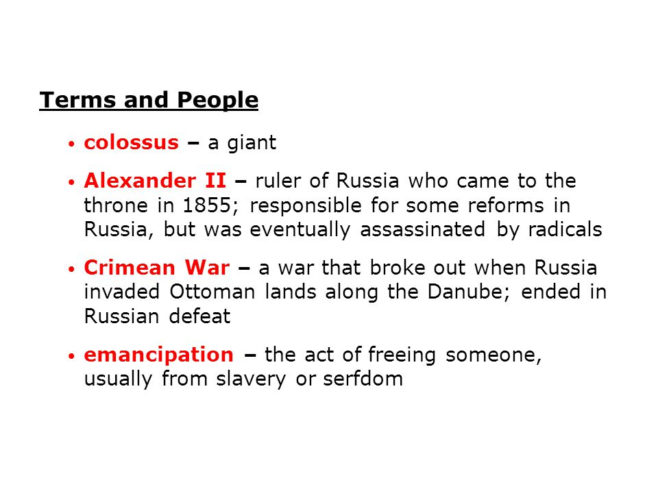 Terms and People colossus – a giant Alexander II – ruler of Russia who came to the throne in 1855; responsible for some reforms in Russia, but was eve