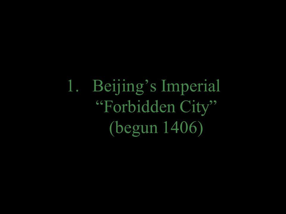 """1.Beijing's Imperial """"Forbidden City"""" (begun 1406)"""