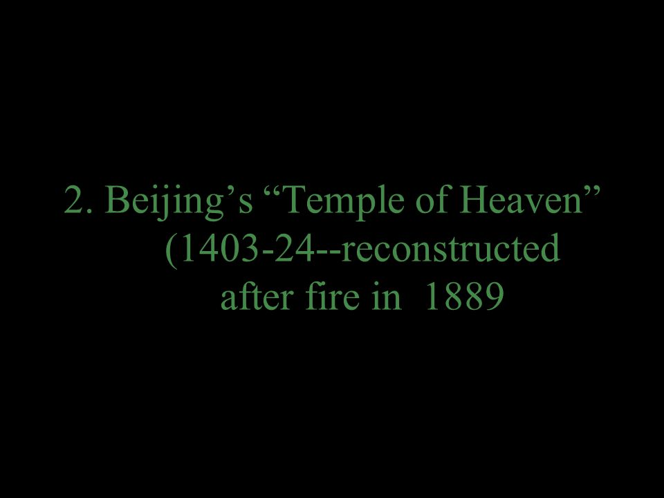 2. Beijing's Temple of Heaven (1403-24--reconstructed after fire in 1889