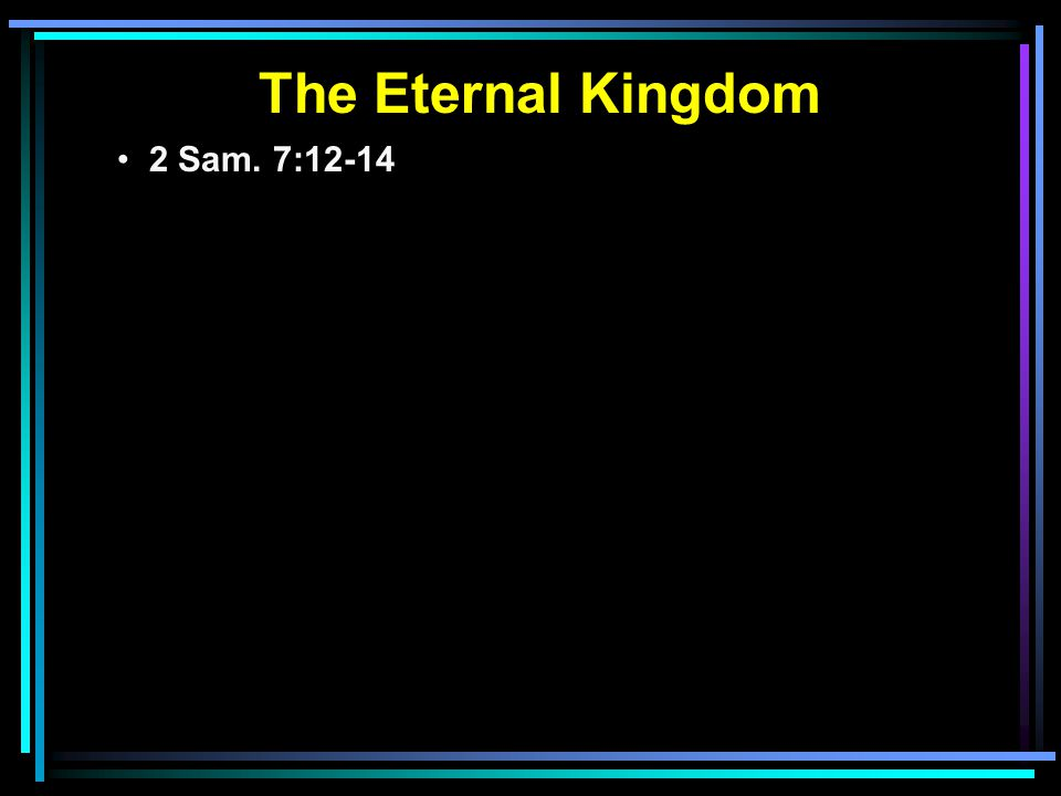 The Eternal Kingdom 2 Sam. 7:12-14