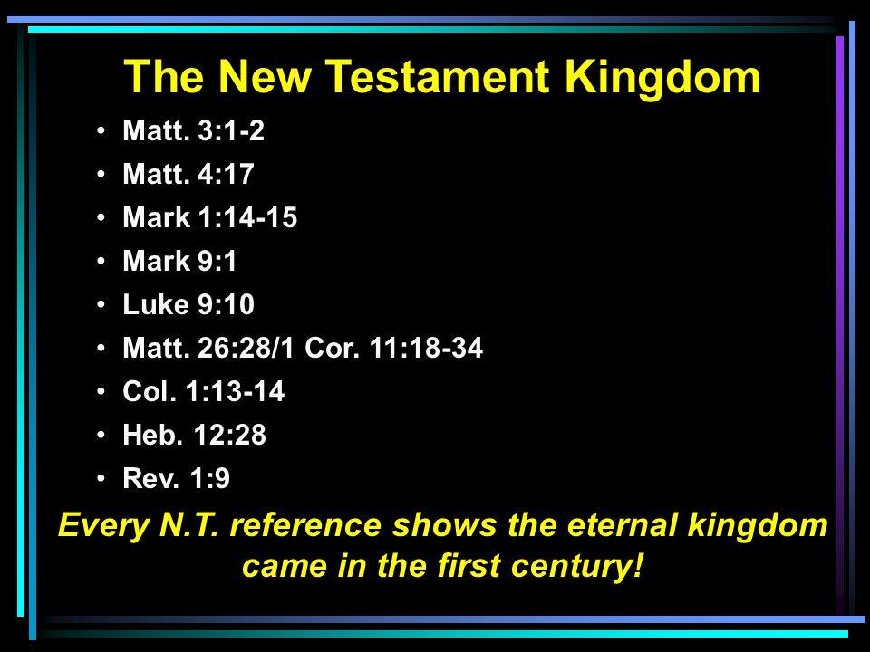 The New Testament Kingdom Matt. 3:1-2 Matt. 4:17 Mark 1:14-15 Mark 9:1 Luke 9:10 Matt. 26:28/1 Cor. 11:18-34 Col. 1:13-14 Heb. 12:28 Rev. 1:9 Every N.
