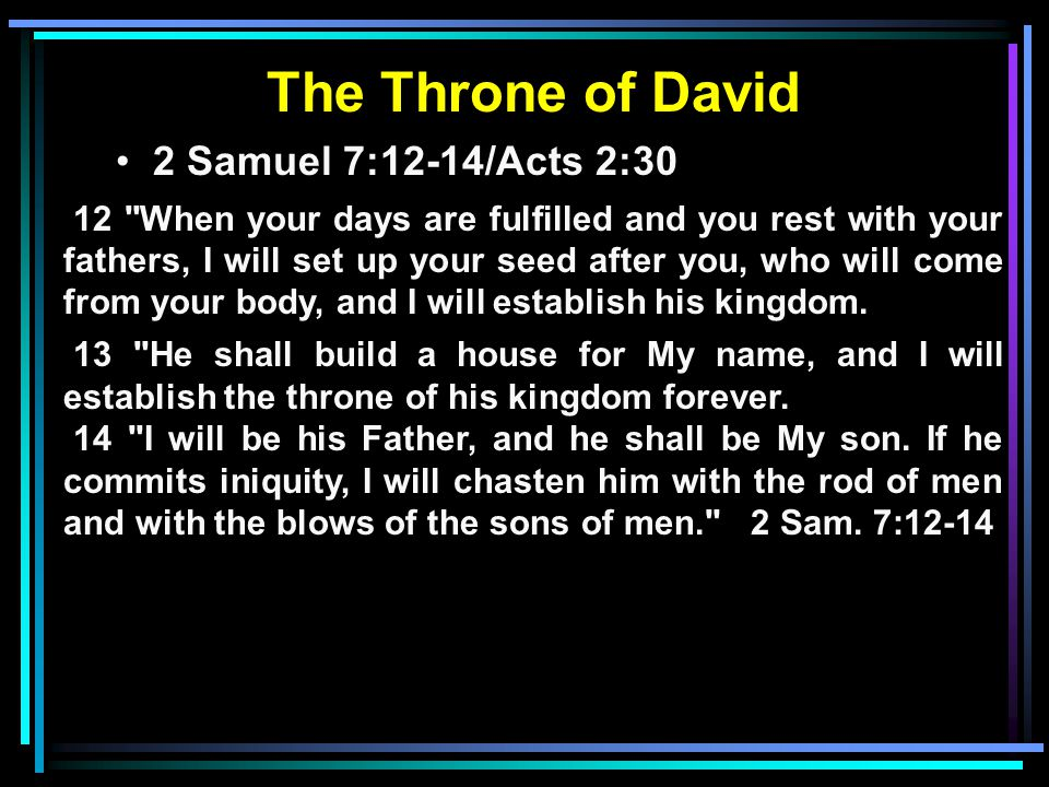 The Throne of David 2 Samuel 7:12-14/Acts 2:30 Psalm 89:29, 36-37 Isaiah 9:6-7 Jer.