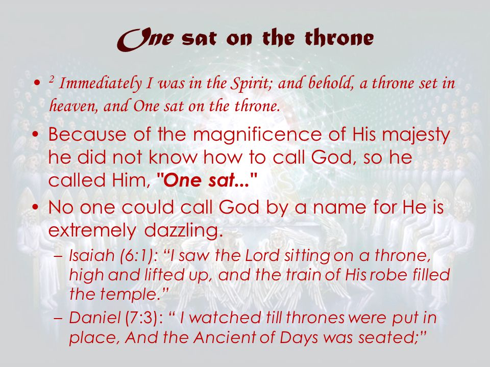 One sat on the throne 2 Immediately I was in the Spirit; and behold, a throne set in heaven, and One sat on the throne.