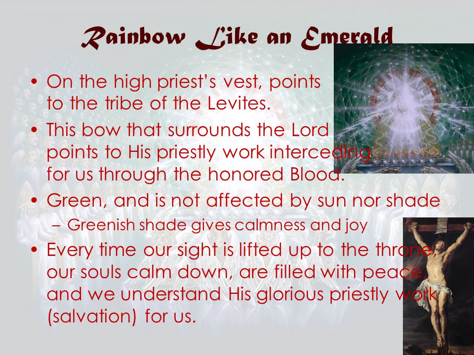 Rainbow Like an Emerald On the high priest's vest, points to the tribe of the Levites.